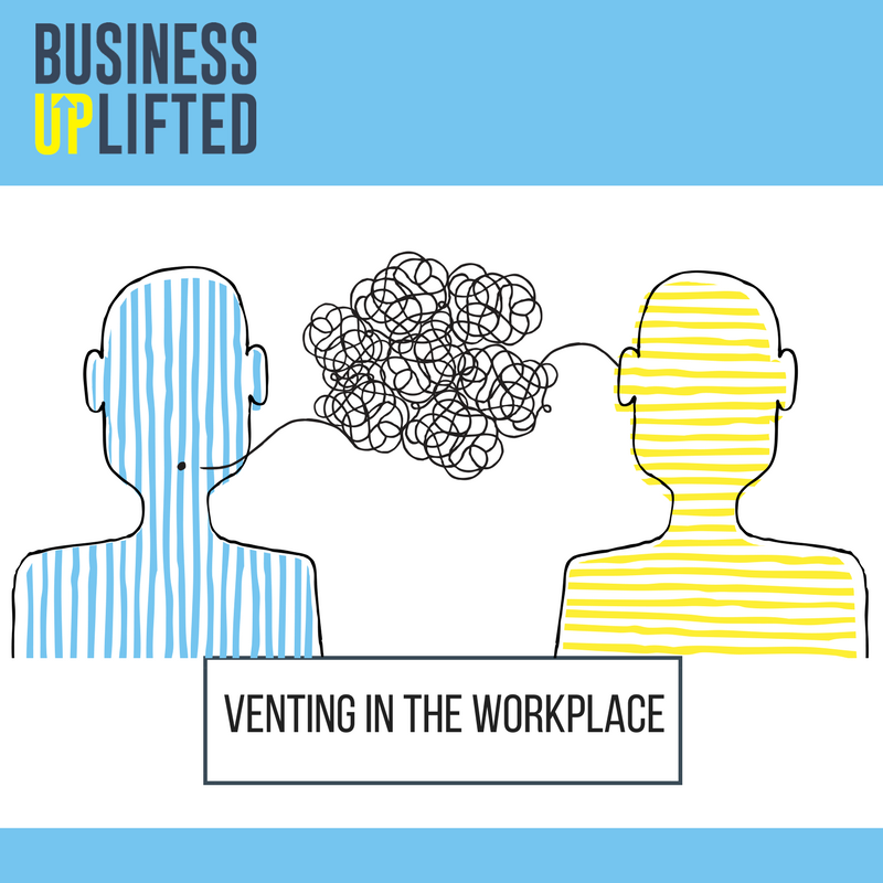 Podcast 18 - Venting in the Workplace